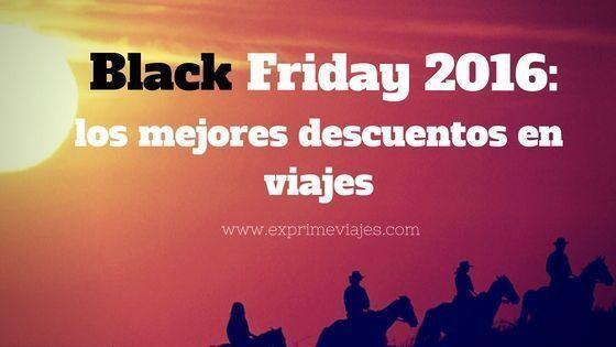 BLACK FRIDAY 2016: LOS MEJORES DESCUENTOS EN VIAJES