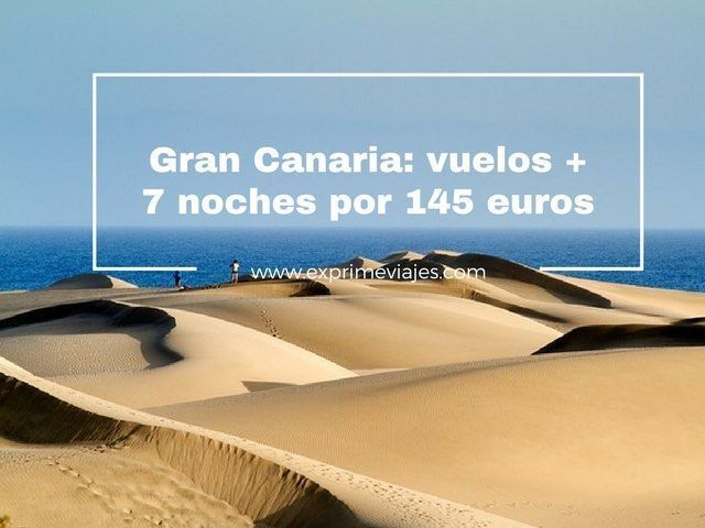 GRAN CANARIA: VUELOS + 7 NOCHES POR 145EUROS