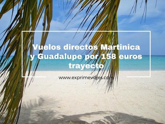VUELOS DIRECTOS A MARTINICA Y GUADALUPE POR 158EUROS TRAYECTO