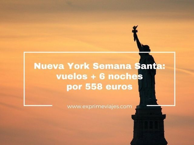 NUEVA YORK EN SEMANA SANTA: VUELOS + 6 NOCHES POR 558EUROS
