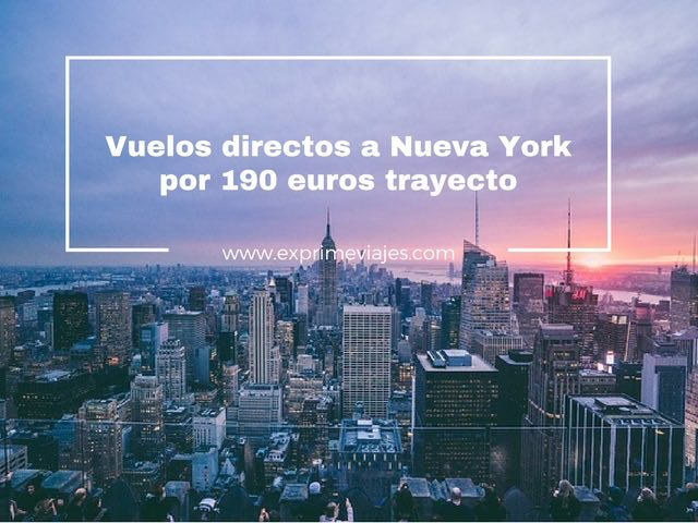 VUELOS DIRECTOS A NUEVA YORK POR 190EUROS TRAYECTO