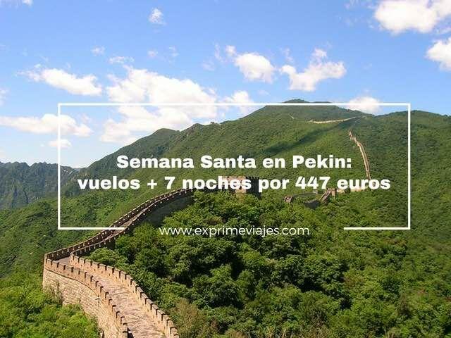 SEMANA SANTA EN PEKIN: VUELOS + 7 NOCHES POR 447EUROS