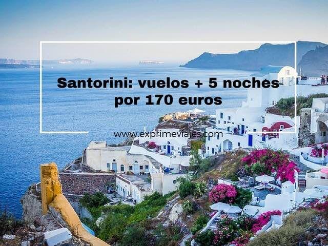 SANTORINI: VUELOS + 5 NOCHES POR 170EUROS