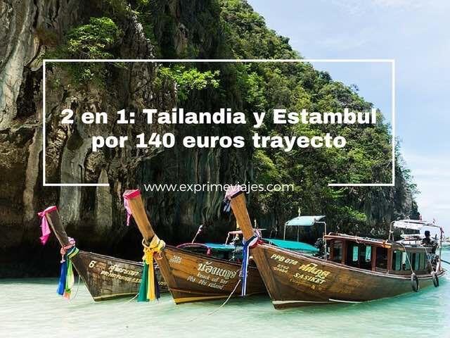 2 EN 1: VUELOS A TAILANDIA Y ESTAMBUL POR 140EUROS TRAYECTO