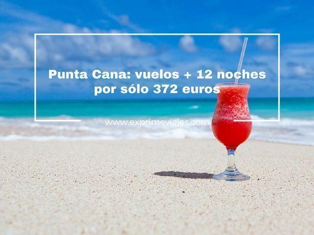 PUNTA CANA: VUELOS + 12 NOCHES POR 372EUROS