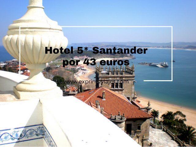 HOTEL 5 ESTRELLAS EN SANTANDER POR 43EUROS