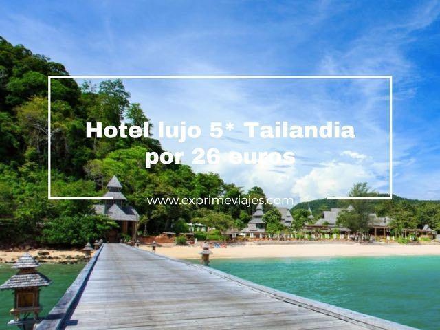 ¡ALERTA! HOTEL LUJO 5* CON DESAYUNO EN TAILANDIA POR 26EUROS PERSONA