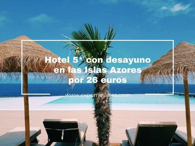 HOTEL 5* CON DESAYUNO EN LAS AZORES POR 26EUROS
