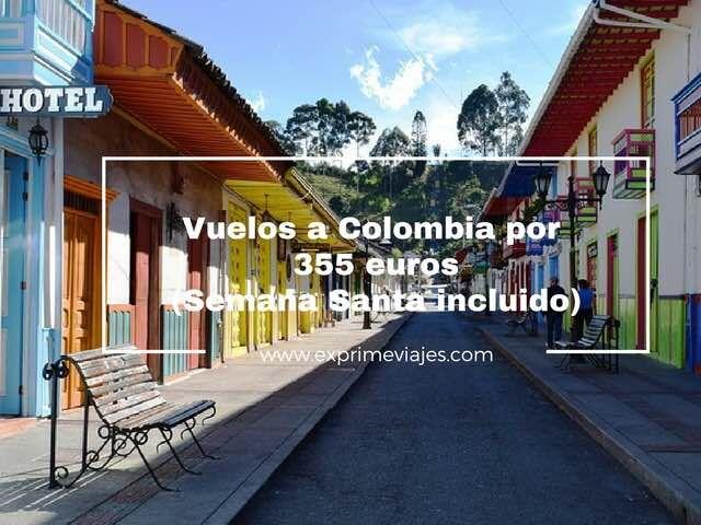 VUELOS A COLOMBIA POR 355EUROS (SEMANA SANTA INCLUIDO)