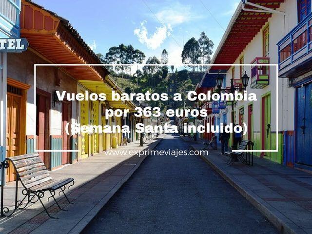 VUELOS BARATOS A COLOMBIA POR 363EUROS (SEMANA SANTA INCLUIDO)