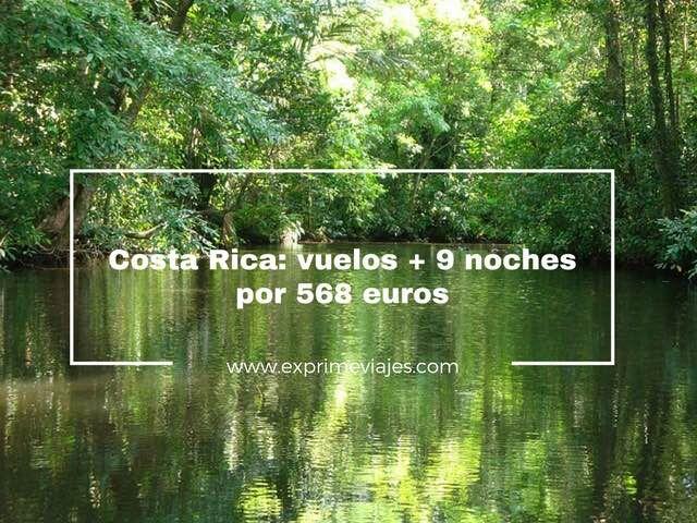 COSTA RICA: VUELOS + 9 NOCHES POR 568EUROS