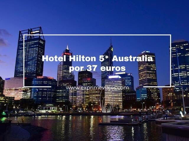 HOTEL HILTON 5* EN AUSTRALIA POR 37EUROS