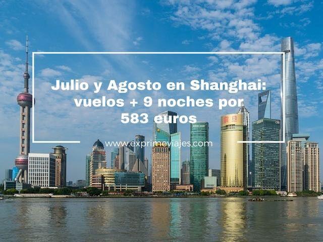 JULIO Y AGOSTO EN SHANGHAI: VUELOS + 9 NOCHES EN HOTEL 4* POR 583EUROS