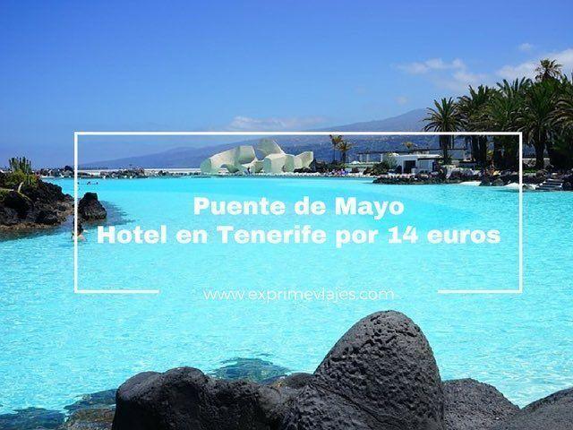 HOTEL TENERIFE PUENTE DE MAYO POR 14EUROS