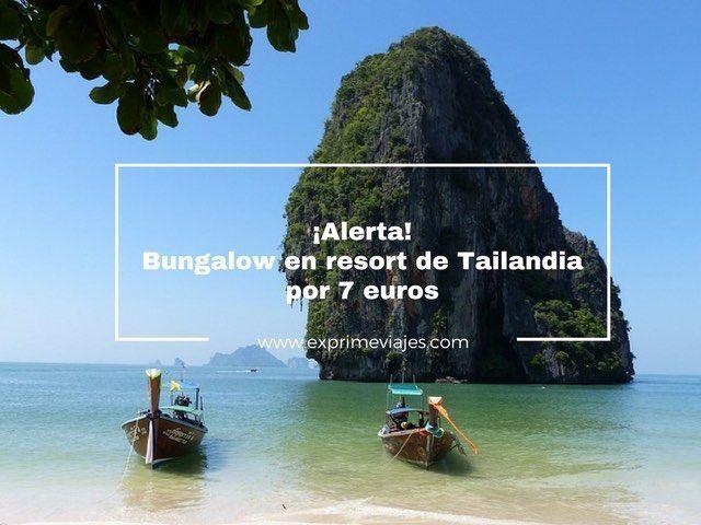 ¡RÁPIDO! BUNGALOW EN RESORT DE TAILANDIA POR 7EUROS