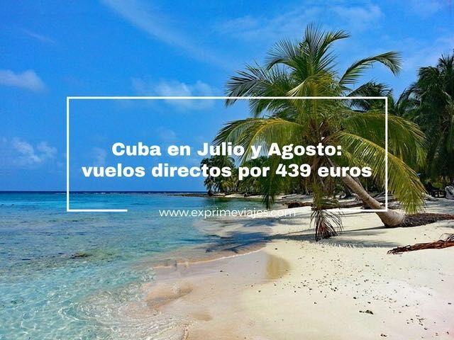 ¡CHOLLO! VUELOS DIRECTOS A CUBA EN JULIO Y AGOSTO POR 439EUROS