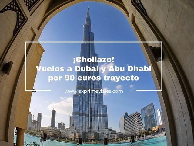 ¡CHOLLO! VUELOS A DUBAI Y ABU DHABI POR 90EUROS TRAYECTO