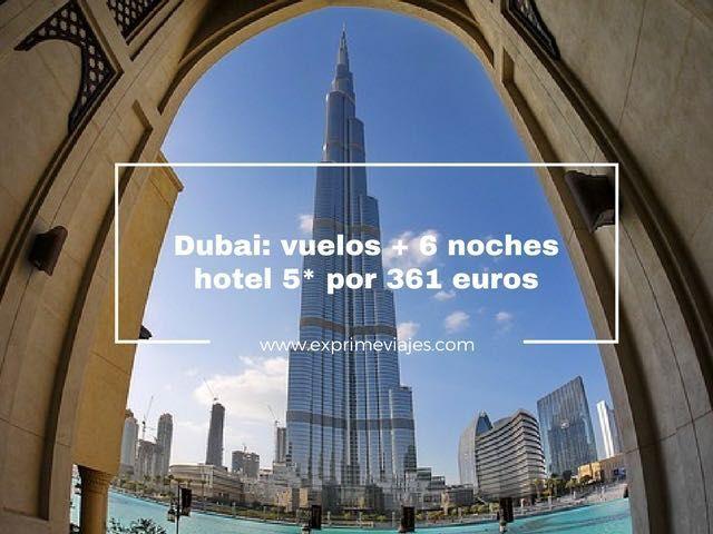 DUBAI: VUELOS + 6 NOCHES HOTEL 5* POR 361EUROS