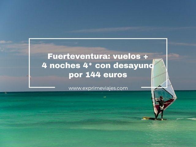 FUERTEVENTURA: VUELOS + 4 NOCHES HOTEL 4* CON DESAYUNO POR 144EUROS