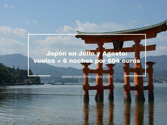 JAPÓN EN JULIO Y AGOSTO: VUELOS + 6 NOCHES POR 604EUROS