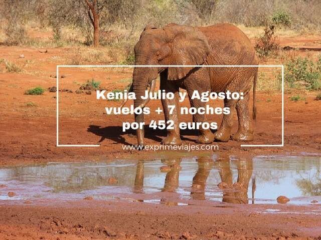 ¡CHOLLO! KENIA EN JULIO Y AGOSTO: VUELOS + 7 NOCHES POR 452EUROS