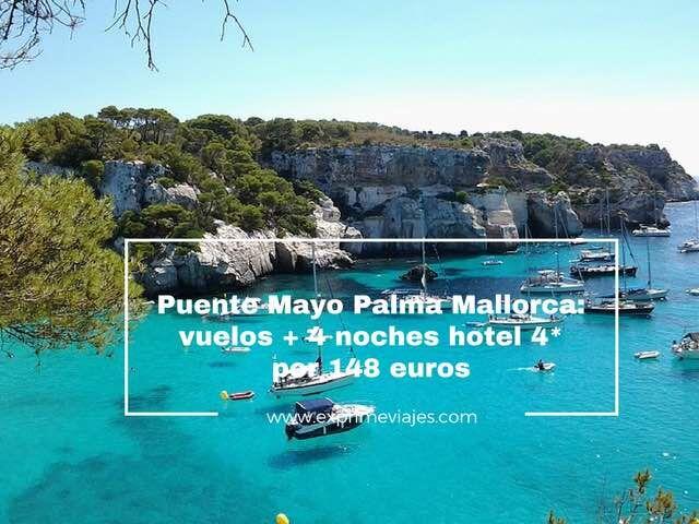 PUENTE MAYO EN PALMA MALLORCA: VUELOS + 4 NOCHES HOTEL 4* POR 148EUROS