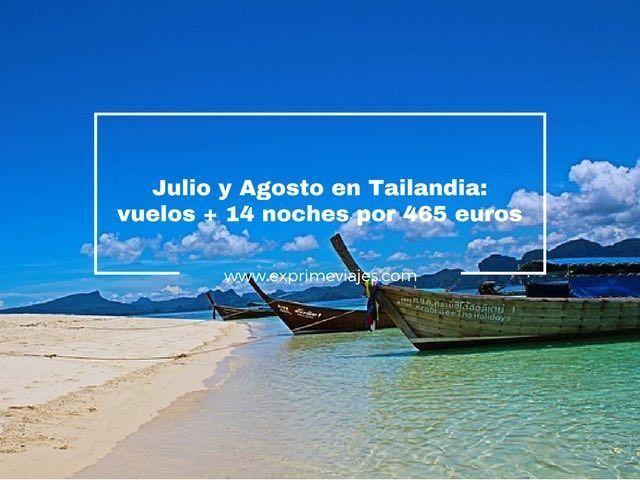 TAILANDIA EN JULIO Y AGOSTO: VUELOS + 14 NOCHES POR 465EUROS