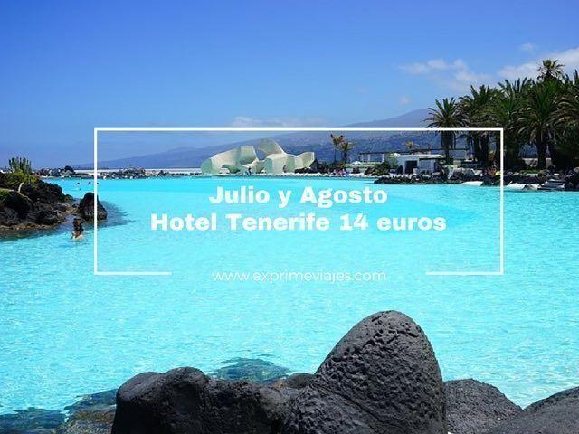 HOTEL TENERIFE JULIO Y AGOSTO POR 14EUROS