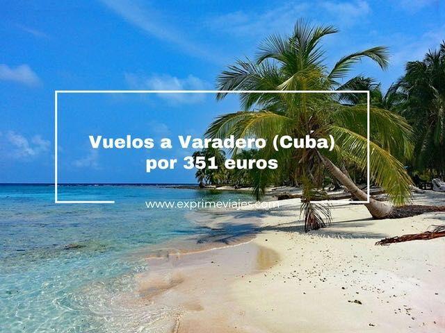 VUELOS A VARADERO (CUBA) POR 351EUROS DESDE LONDRES
