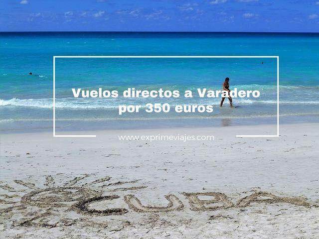 VUELOS DIRECTOS A VARADERO POR 350EUROS DESDE LONDRES