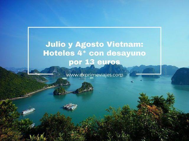 VIETNAM JULIO Y AGOSTO: HOTELES 4* CON DESAYUNO POR 13EUROS