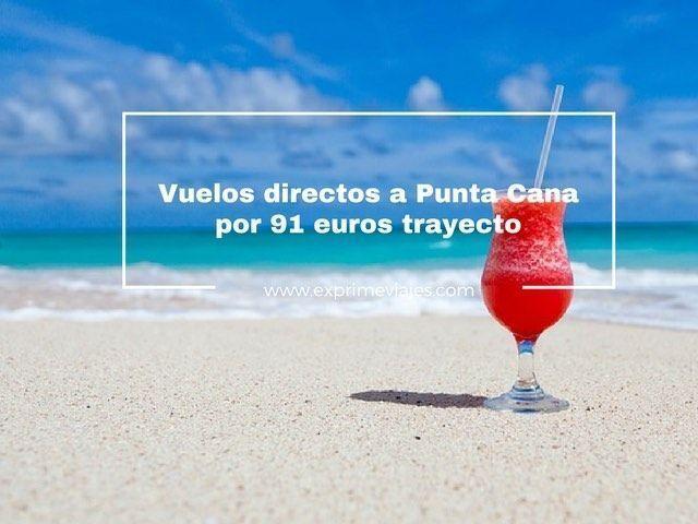¡RÁPIDO! VUELOS DIRECTOS A PUNTA CANA POR 91EUROS TRAYECTO