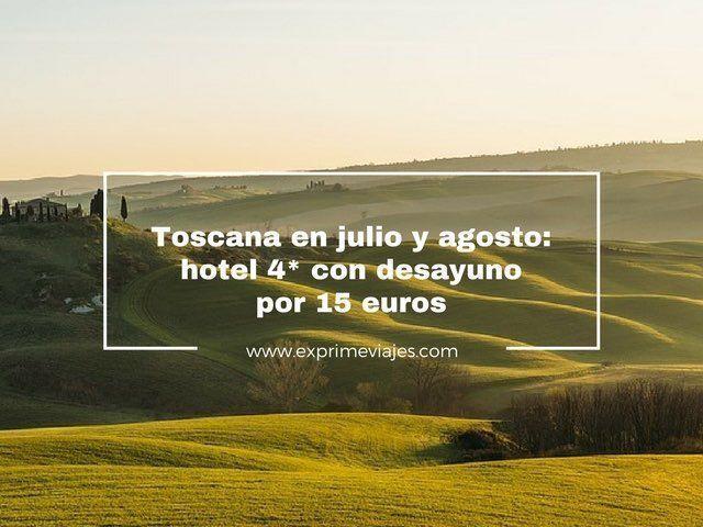 TOSCANA JULIO Y AGOSTO: HOTEL 4* CON DESAYUNO POR 15EUROS