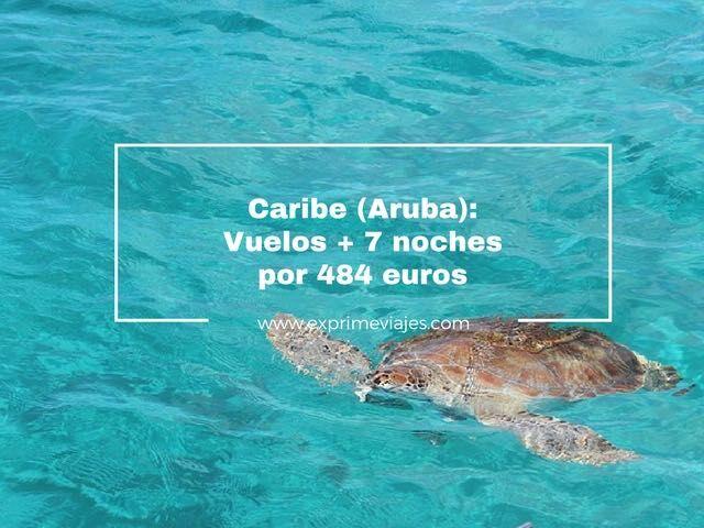CARIBE (ARUBA): VUELOS + 7 NOCHES POR 484EUROS