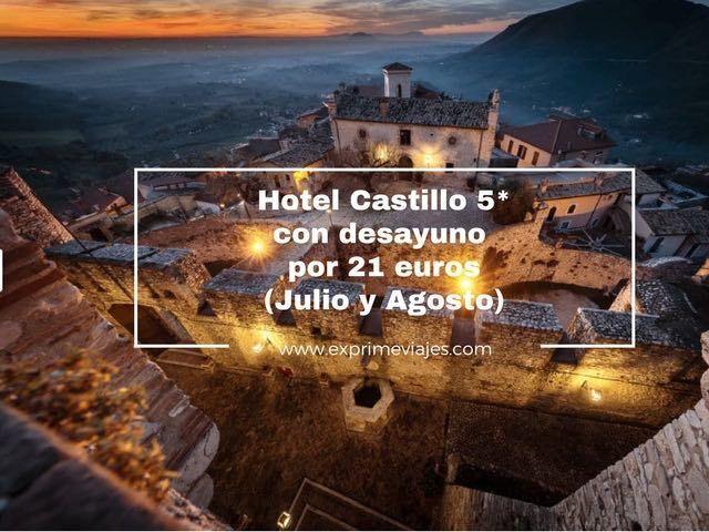 ¡WOW! HOTEL CASTILLO 5* CON DESAYUNO POR 21EUROS EN JULIO Y AGOSTO