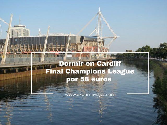 DORMIR BARATO EN CARDIFF FINAL CHAMPIONS POR 58EUROS