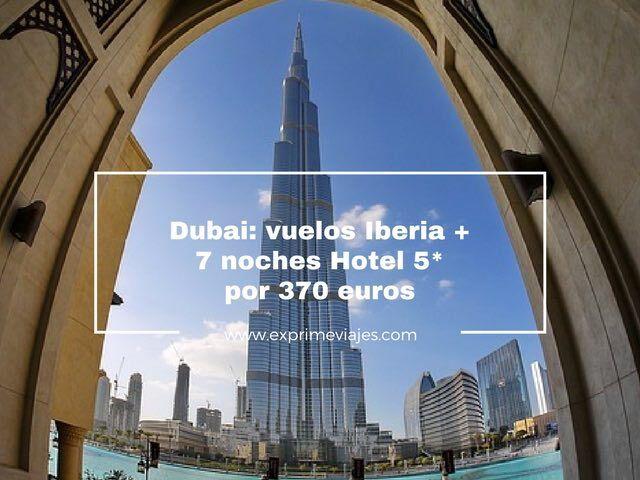 DUBAI: VUELOS IBERIA + 7 NOCHES HOTEL 5* POR 370EUROS