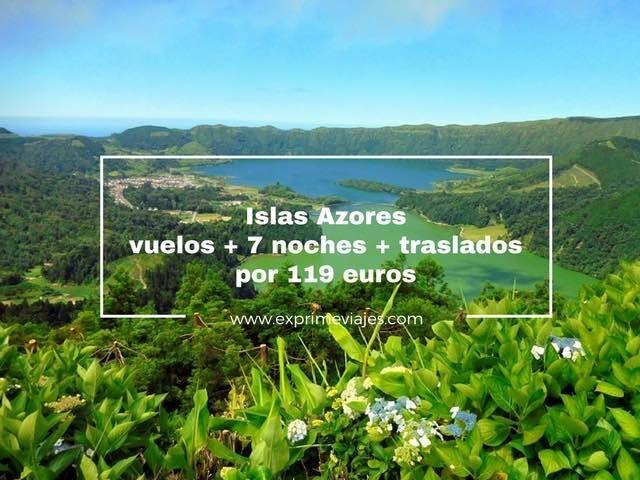 ISLAS AZORES: VUELOS + 7 NOCHES + TRASLADOS POR 119EUROS