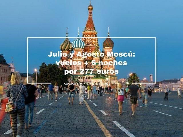 MOSCÚ JULIO Y AGOSTO: VUELOS + 5 NOCHES POR 277EUROS