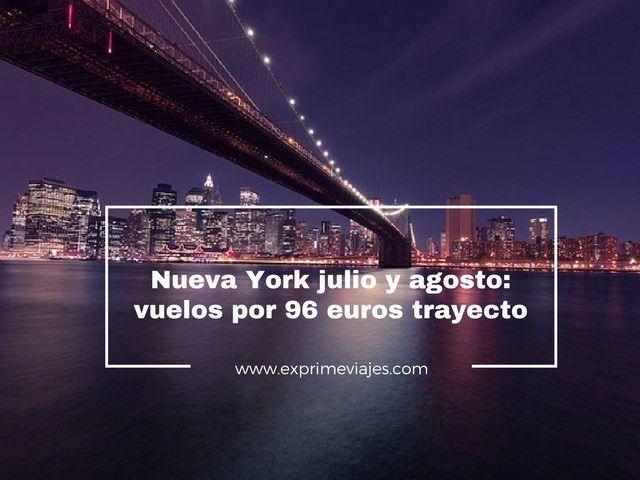 NUEVA YORK JULIO Y AGOSTO: VUELOS POR 96EUROS TRAYECTO DESDE DUBLIN