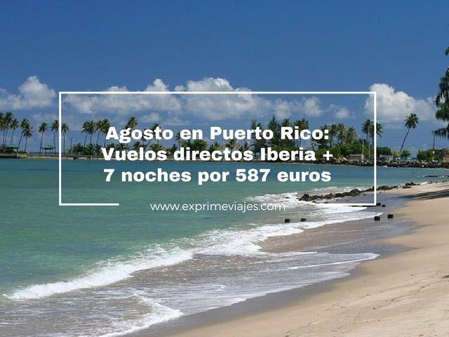 PUERTO RICO AGOSTO: VUELOS DIRECTOS + 7 NOCHES POR 587EUROS