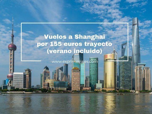 VUELOS A SHANGHAI POR 155EUROS TRAYECTO (VERANO INCLUIDO)