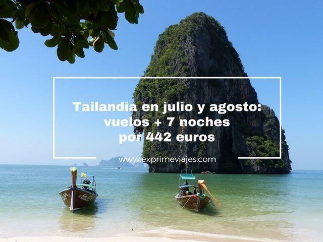 TAILANDIA EN JULIO Y AGOSTO: VUELOS + 7 NOCHES POR 442EUROS