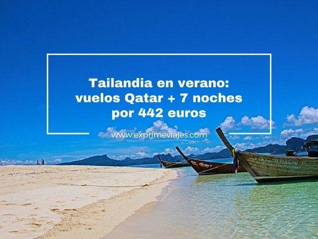 TAILANDIA EN VERANO: VUELOS QATAR + 7 NOCHES POR 442EUROS