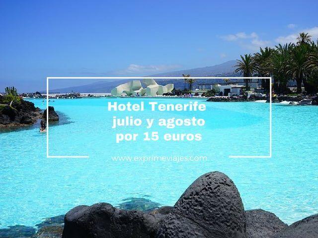 HOTEL TENERIFE JULIO Y AGOSTO POR 15EUROS