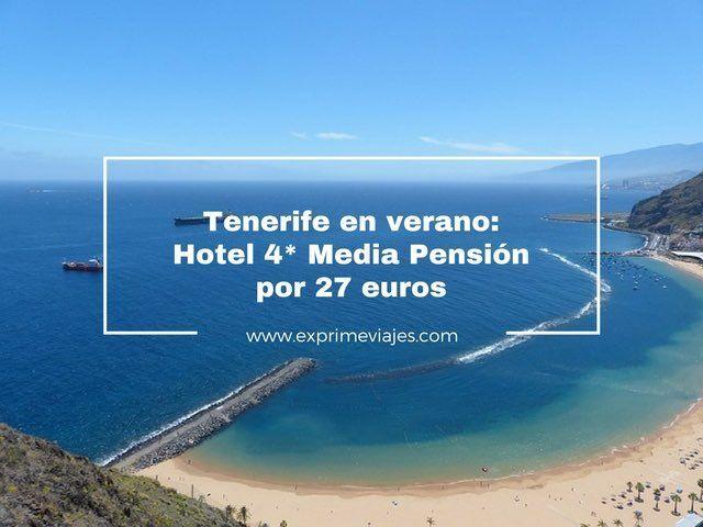 TENERIFE EN VERANO: HOTEL 4* MEDIA PENSIÓN POR 27EUROS