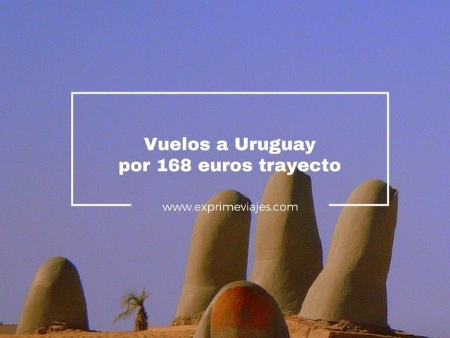 vuelos baratos uruguay 168 euros trayecto exprime viajes