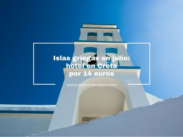 ISLAS GRIEGAS JULIO: HOTEL EN CRETA POR 14EUROS