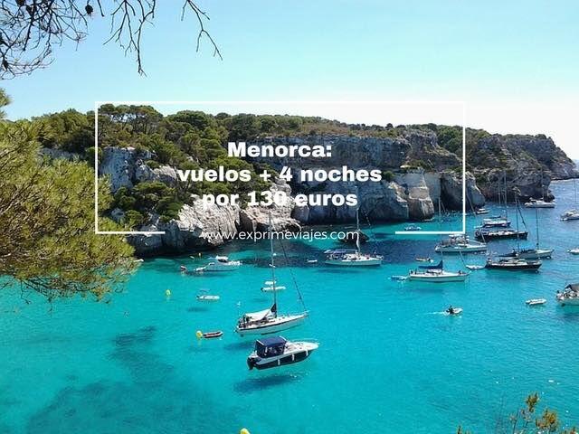 MENORCA: VUELOS + 4 NOCHES POR 130EUROS
