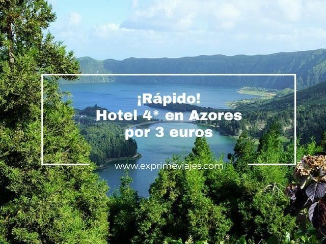 ¡RÁPIDO! HOTEL 4* EN AZORES POR 3EUROS